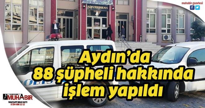 Aydın'da 88 şüpheli hakkında işlem yapıldı