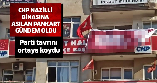 CHP Nazilli binasına asılan pankart gündem oldu