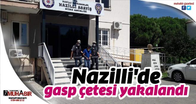 Nazilli'de gasp çetesi yakalandı