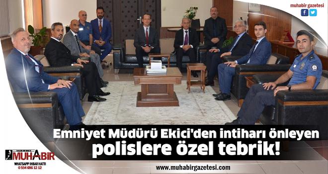 Emniyet Müdürü Ekici'den intiharı önleyen polislere özel tebrik!