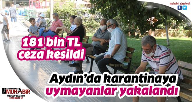 Aydın'da karantinaya uymayanlar yakalandı