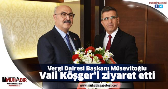 Vergi Dairesi Başkanı Müsevitoğlu, Vali Köşger'i ziyaret etti