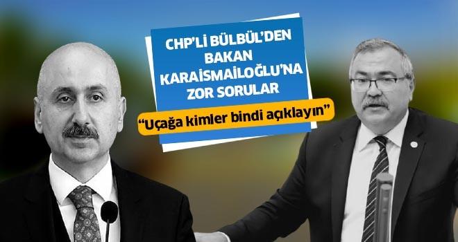 CHP'li Bülbül'den Karaismailoğlu'na zor sorular