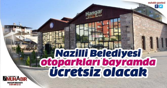 Nazilli Belediyesi otoparkları bayramda ücretsiz olacak