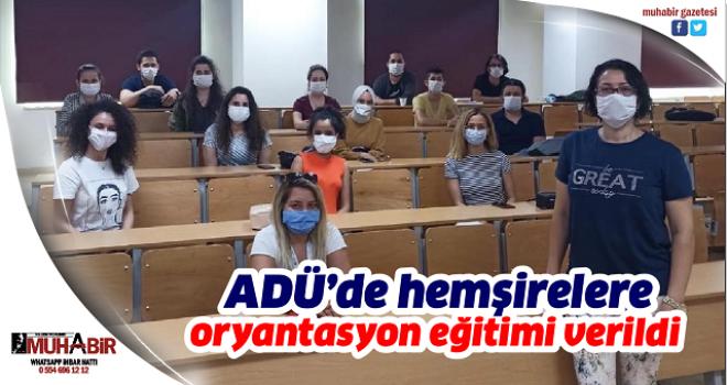 ADÜ'de hemşirelere oryantasyon eğitimi verildi