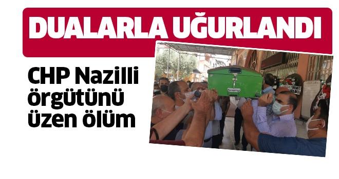 CHP Nazilli'yi üzen ölüm