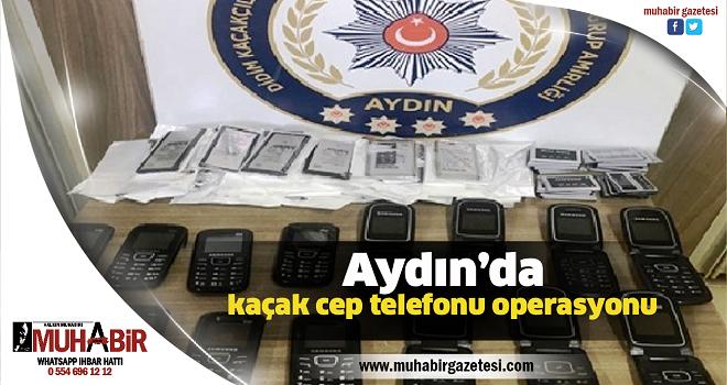 Aydın'da kaçak cep telefonu operasyonu