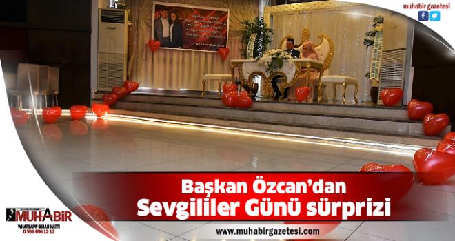 Başkan Özcan'dan Sevgililer Günü sürprizi
