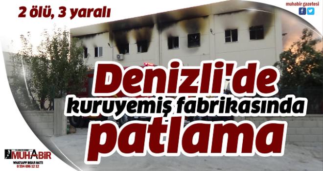 Denizli'de kuruyemiş fabrikasında patlama: 2 ölü, 3 yaralı