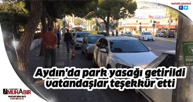 Aydın'da park yasağı getirildi, vatandaşlar teşekkür etti