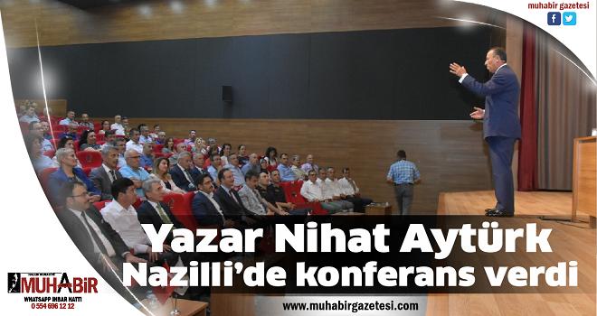 Yazar Nihat Aytürk, Nazilli'de konferans verdi