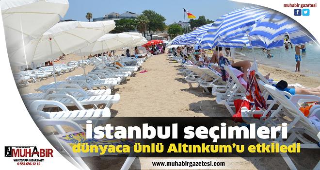İstanbul seçimleri dünyaca ünlü Altınkum'u etkiledi