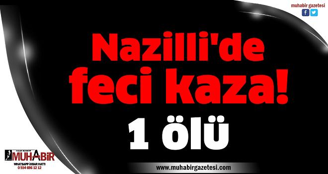 Nazilli'de feci kaza! 1 ölü