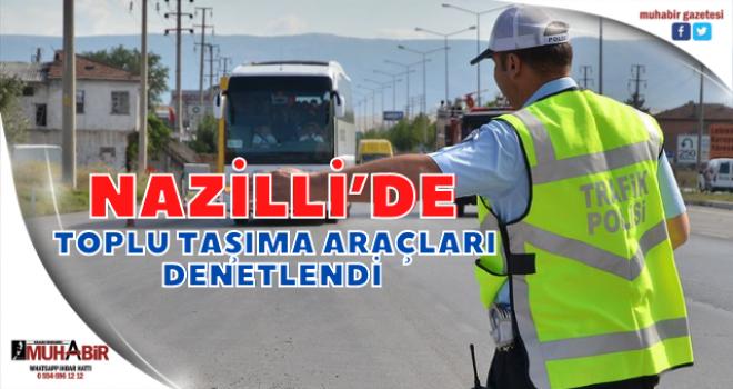 Nazilli'de toplu taşıma araçları denetlendi