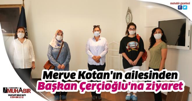 Merve Kotan'ın ailesinden Başkan Çerçioğlu'na ziyaret