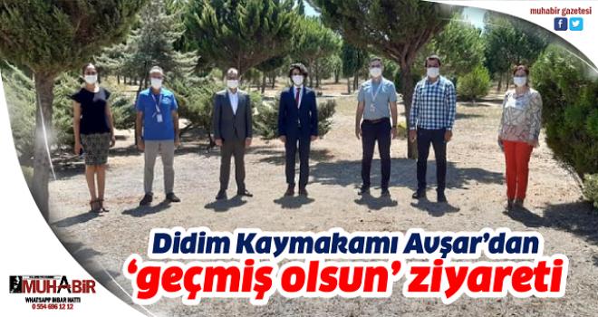 Didim Kaymakamı Avşar'dan 'geçmiş olsun' ziyareti