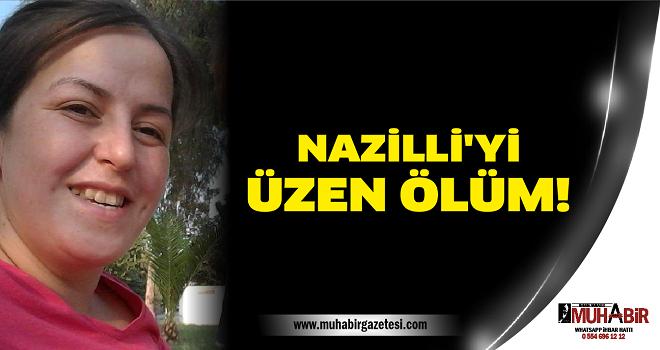 NAZİLLİ'Yİ ÜZEN ÖLÜM!