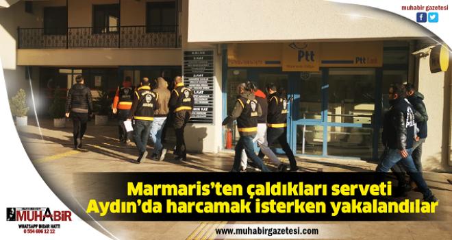 Marmaris'ten çaldıkları serveti Aydın'da harcamak isterken yakalandılar