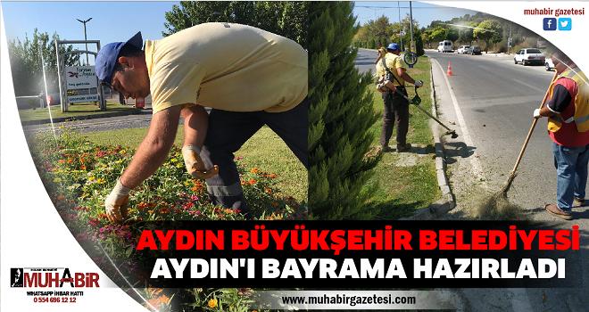 AYDIN BÜYÜKŞEHİR BELEDİYESİ AYDIN'I BAYRAMA HAZIRLADI