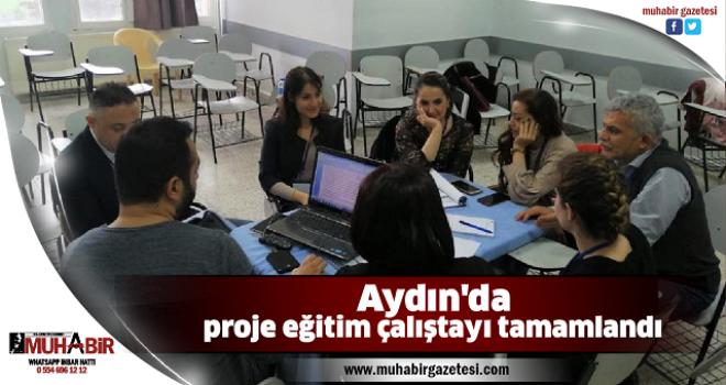 Aydın'da proje eğitim çalıştayı tamamlandı