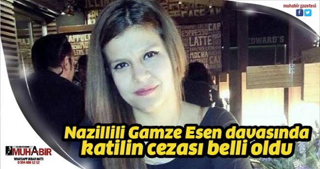 Nazillili Gamze Esen davasında katilin cezası belli oldu
