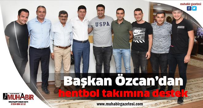 Başkan Özcan'dan hentbol takımına destek