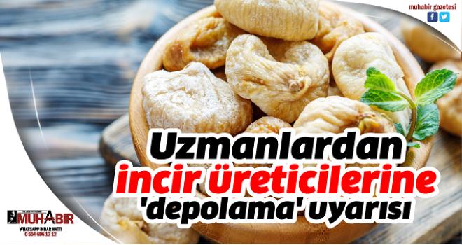 Uzmanlardan incir üreticilerine 'depolama' uyarısı