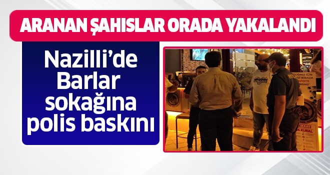 Nazilli'de barlar sokağına polis baskını!