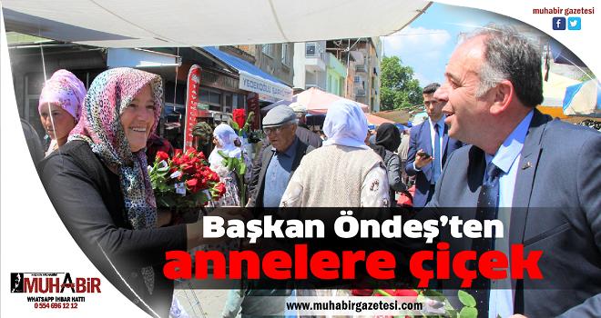 Başkan Öndeş'ten annelere çiçek