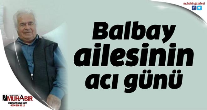 Balbay ailesinin acı günü