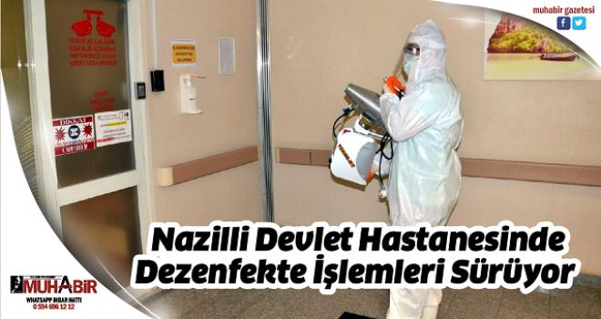 Nazilli Devlet Hastanesinde Dezenfekte İşlemleri Sürüyor