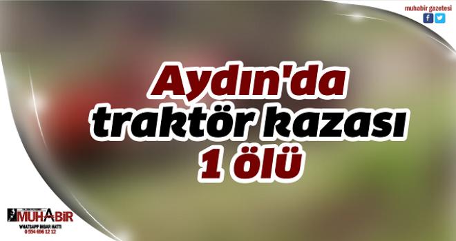 Aydın'da traktör kazası: 1 ölü