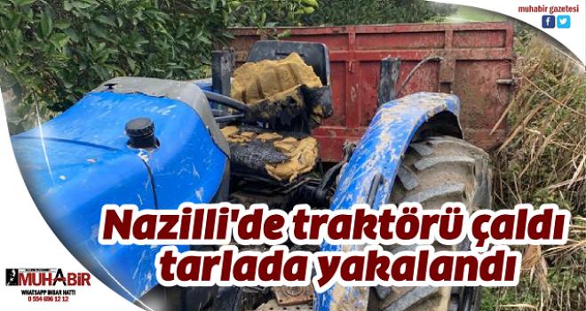 Nazilli'de traktörü çaldı, tarlada yakalandı