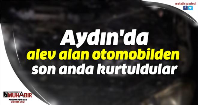 Aydın'da alev alan otomobilden son anda kurtuldular
