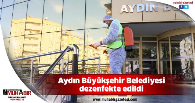 Aydın Büyükşehir Belediyesi dezenfekte edildi