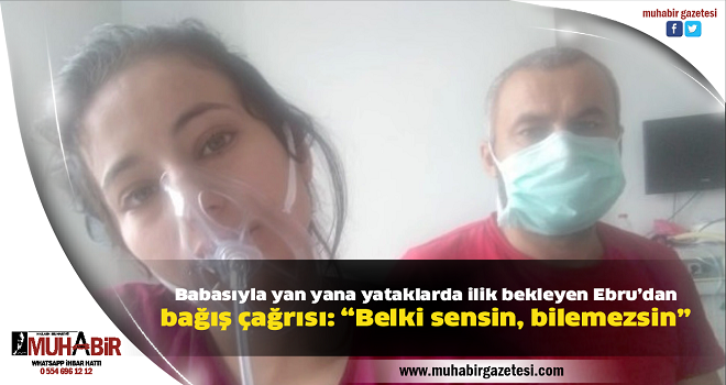 """Babasıyla yan yana yataklarda ilik bekleyen Ebru'dan bağış çağrısı: """"Belki sensin, bilemezsin"""""""
