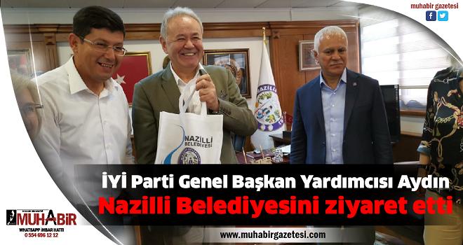 İYİ Parti Genel Başkan Yardımcısı Aydın, Nazilli Belediyesini ziyaret etti