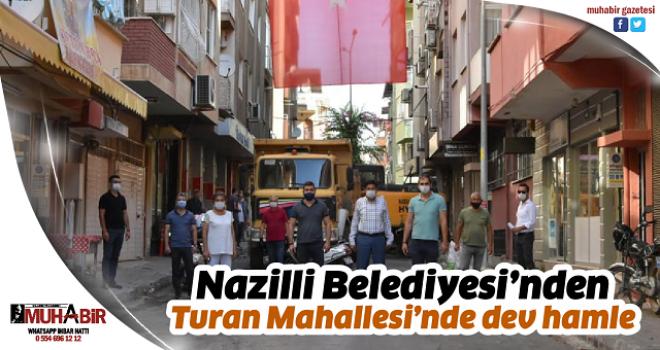 Nazilli Belediyesi'nden Turan Mahallesi'nde dev hamle