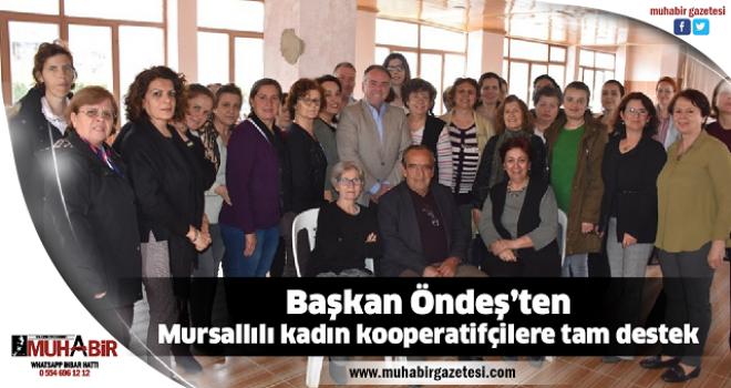 Başkan Öndeş'ten Mursallılı kadın kooperatifçilere tam destek
