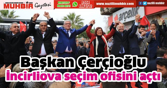 Başkan Çerçioğlu, İncirliova seçim ofisini açtı