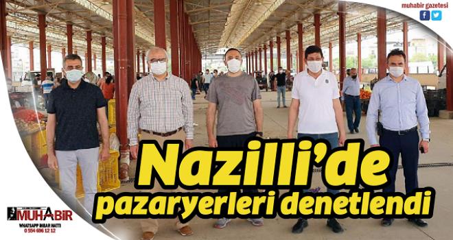 Nazilli'de pazaryerleri denetlendi