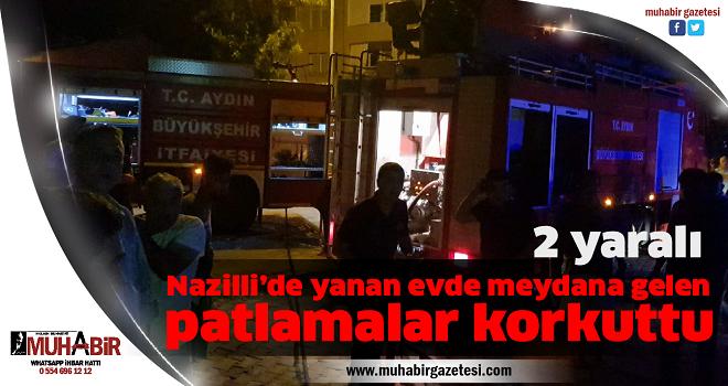 Nazilli'de yanan evde meydana gelen patlamalar korkuttu: 2 yaralı