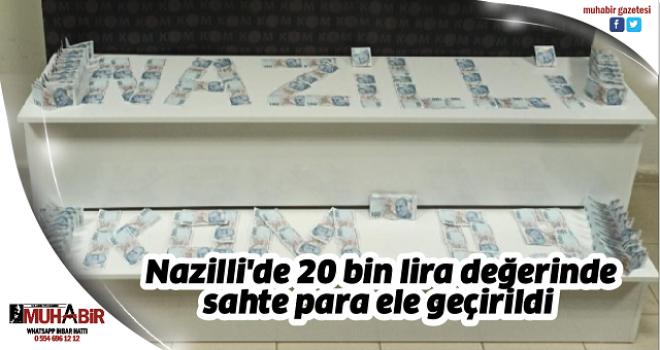 Nazilli'de 20 bin lira değerinde sahte para ele geçirildi