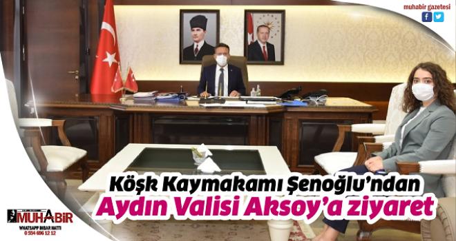 Köşk Kaymakamı Şenoğlu'ndan Aydın Valisi Aksoy'a ziyaret