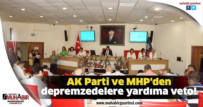AK Parti ve MHP'den depremzedelere yardıma veto!