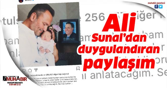 Ali Sunal'dan duygulandıran paylaşım