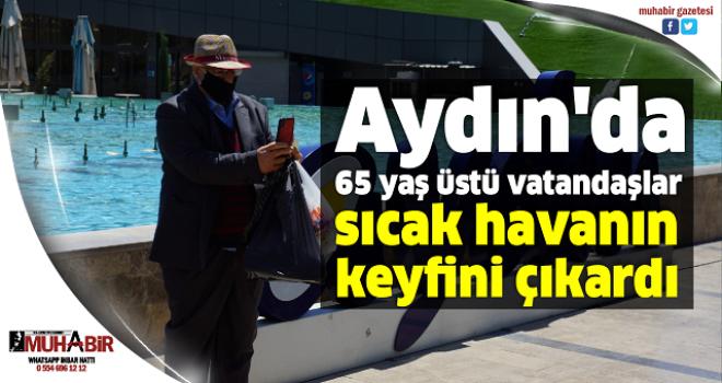 Aydın'da 65 yaş üstü vatandaşlar sıcak havanın keyfini çıkardı