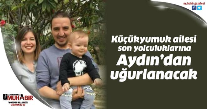 Küçükyumuk ailesi son yolculuklarına Aydın'dan uğurlanacak