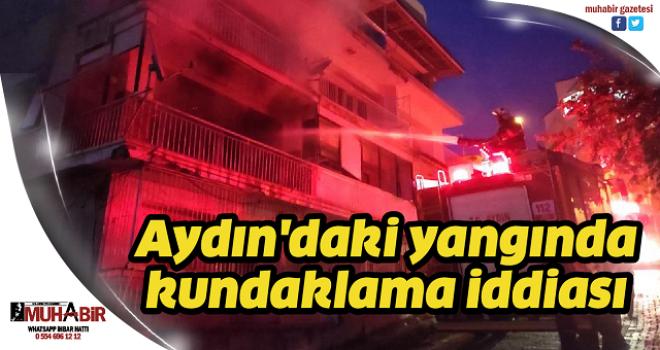 Aydın'daki yangında kundaklama iddiası