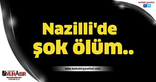 Nazilli'de şok ölüm..